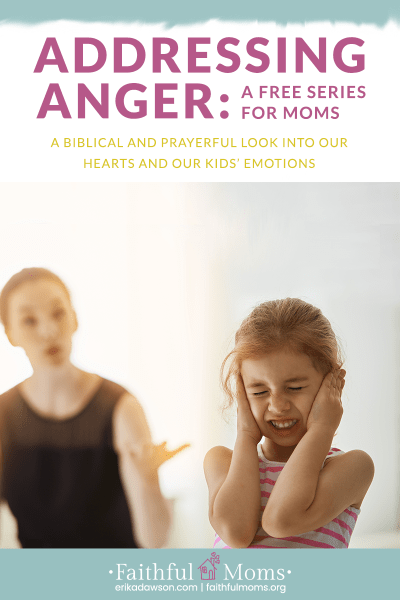 Addressing Anger: A Free Series for Moms