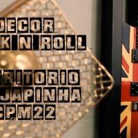 DECORAÇÃO ROCK N'ROLL + JAPINHA DO CPM22