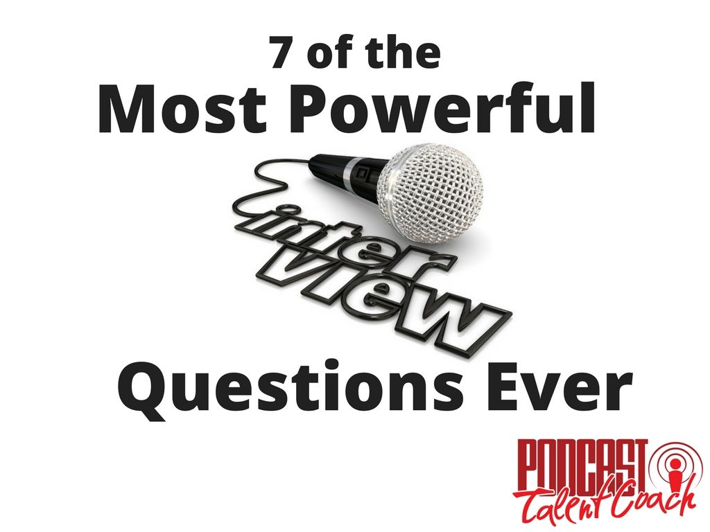 7 of the Most Powerful Interview Questions Ever