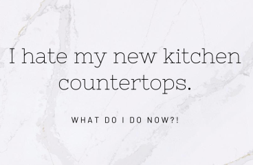 let's talk: I HATE MY NEW KITCHEN COUNTERTOPS – WHAT DO I DO?!