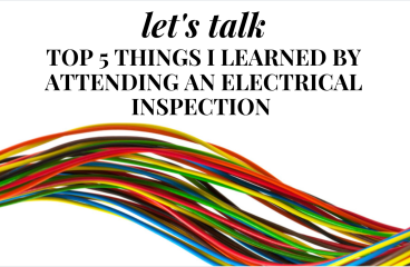 let's talk: 5 THINGS I LEARNED BY ATTENDING MY ELECTRICAL INSPECTION