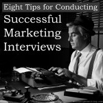 Eight Tips for Conducting Successful Marketing Interviews