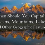 When Should You Capitalize Oceans, Mountains, Lakes, and Other Geographic Features?