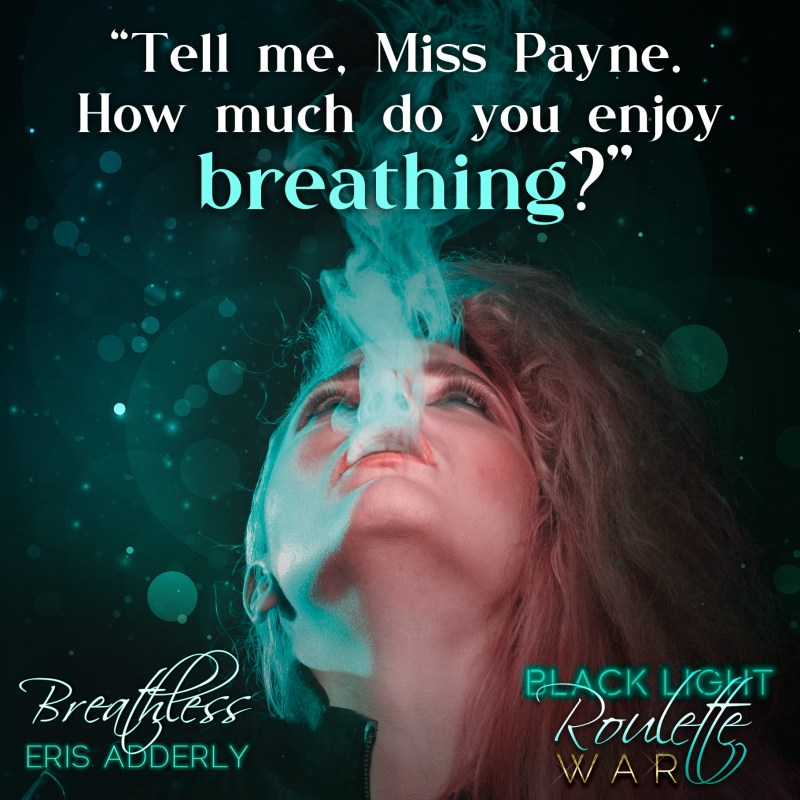 Tell me, Miss Payne. How much do you enjoy breathing?