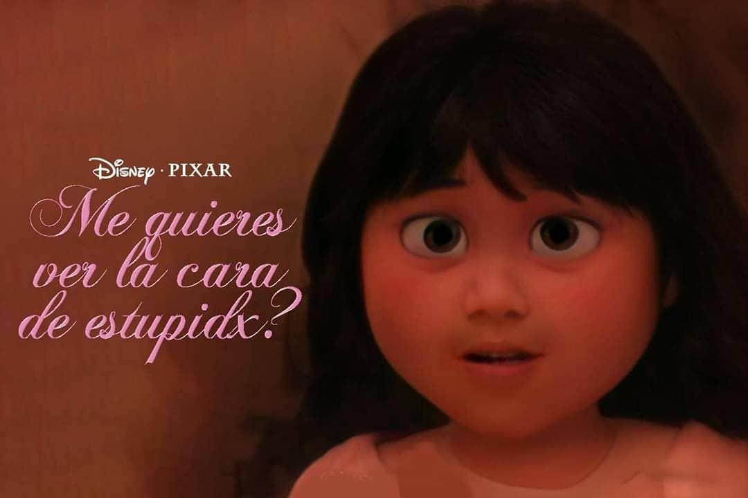 me quieres ver la cara de estupida Disney Pixar