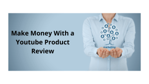 Make Money With a Youtube Product Review