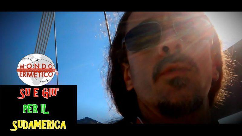 VIDEO – Mondo Ermetico – Su e giù per il Sudamerica