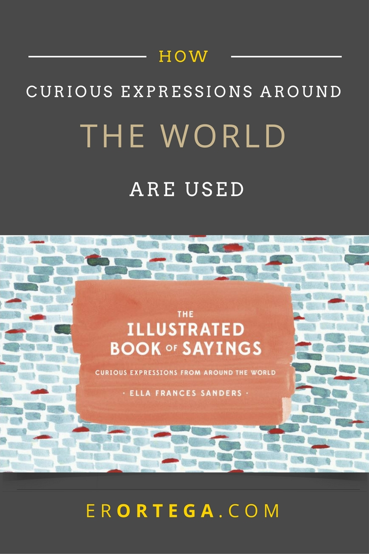 The Illustrated Book of Sayings: Curious Expressions From Around the World. You may not quite know what you'll read here, but it will introduce you to how similes, idioms, or proverbs are used around the world. Read and enjoy it here.