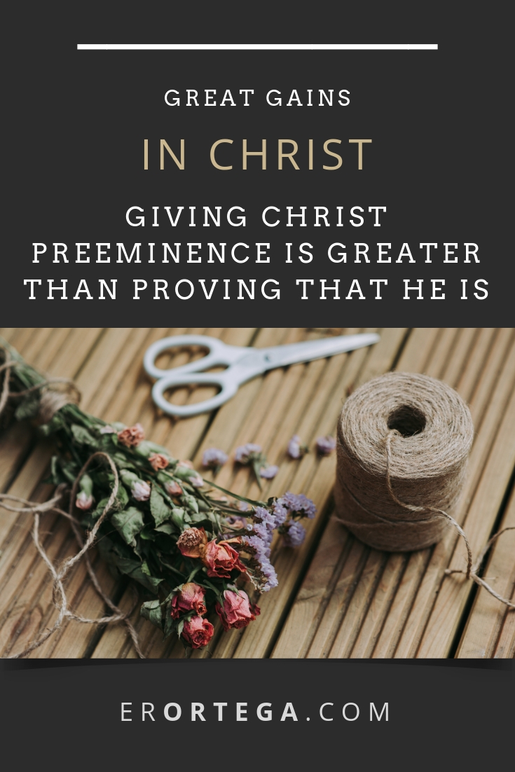 Great Gains in Christ. Giving preeminence to Christ is greater than attempting to prove to unbelievers that He is real through apologetics.