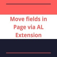 How to Move fields in Page via AL Extension in D365 BC