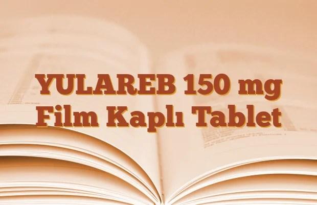 YULAREB 50 mg Film Kaplı Tablet, YULAREB ilaç nedir, YULAREB ne için kullanılır, Yulareb yan etkileri, YULAREB nasıl kullanılır?