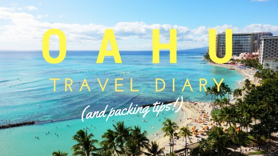 Oahu Travel Diary (And Packing Tips)