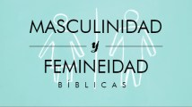 Masculinidad y Femineidad Bíblicas