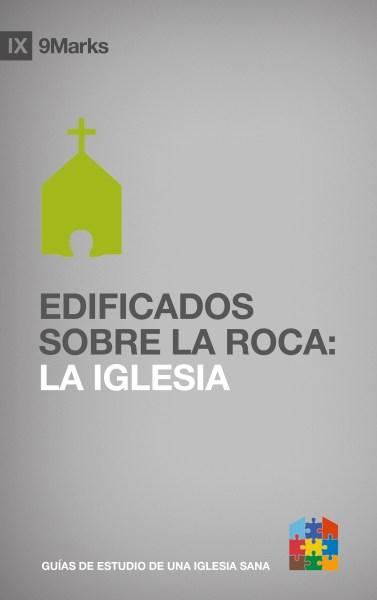 Edificados sobre la Roca: La Iglesia
