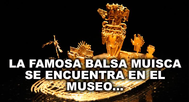 La famosa Balsa Muisca se encuentra en el Museo...