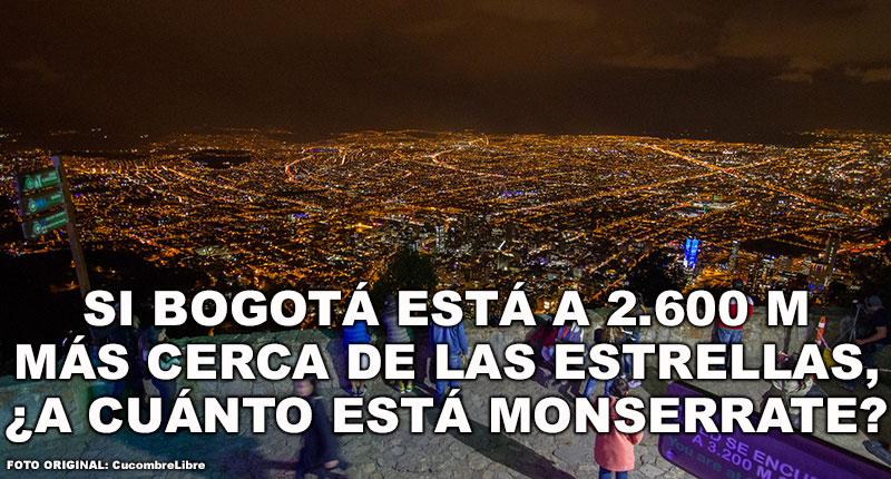 Si Bogotá está a 2600 metros más cerca de las estrellas, ¿a cuánto está Monserrate?