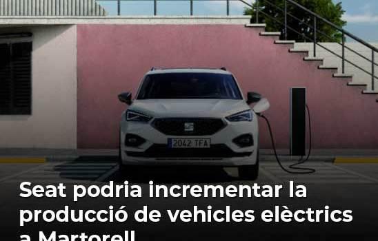 Seat podría incrementar la producción de vehículos eléctricos en Martorell