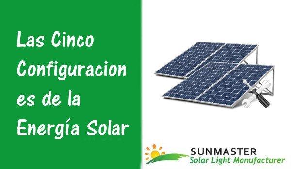 Las Cinco Configuraciones de la Energía Solar Preview - Las Cinco Configuraciones de la Energía Solar