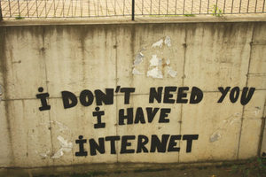 I don't need you, I have Internet