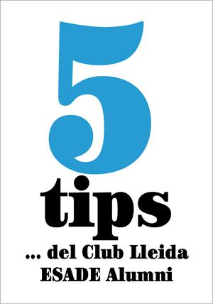 5 tips… del Club Lleida ESADE Alumni