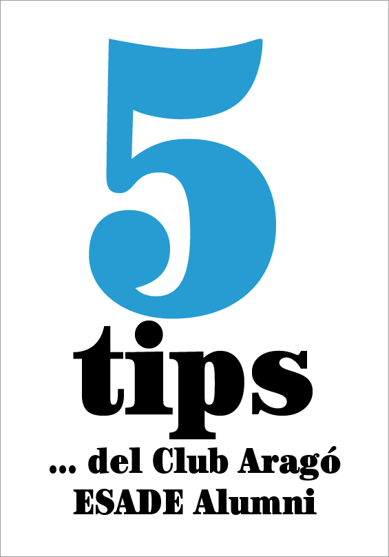 5 tips…del Club Aragó ESADE Alumni