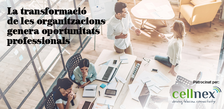 La transformació de les organitzacions genera oportunitats professionals