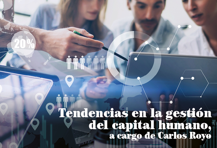 Tendencias en la gestión del capital humano, a cargo de Carlos Royo