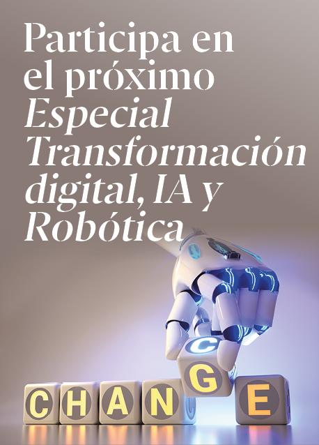 Participa en el 'Especial Transformación digital, IA y Robótica'