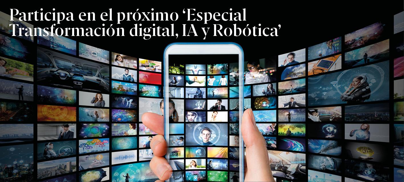 Participa en el Especial Transformación digital, IA y Robótica
