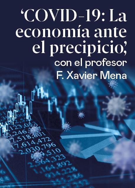 COVID-19: La economía ante el precipicio, por el profesor F. Xavier Mena