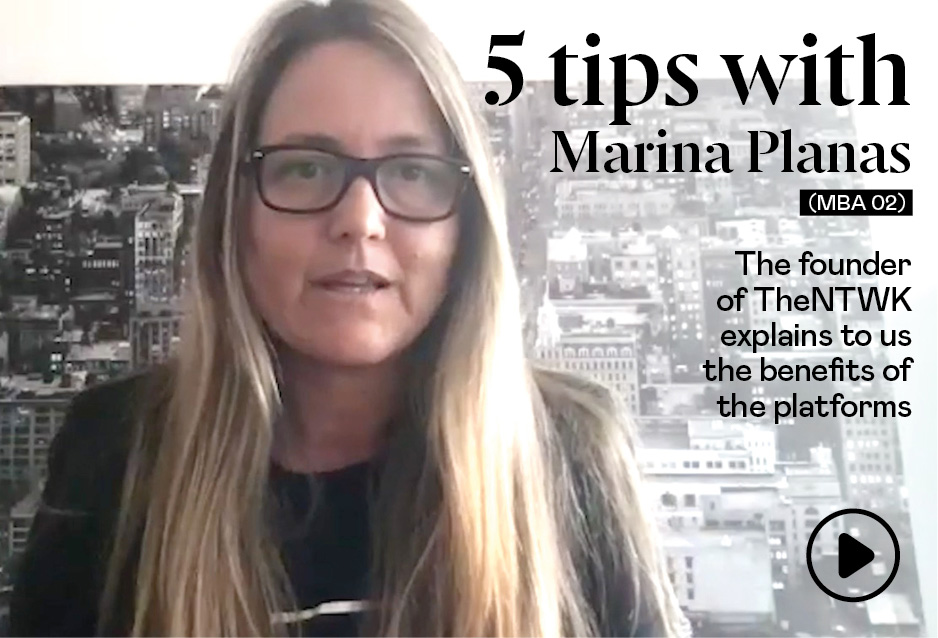 5 tips with Marina Planas (MBA 02), cofounder and CEO of TheNTWK/ Digital Business Models