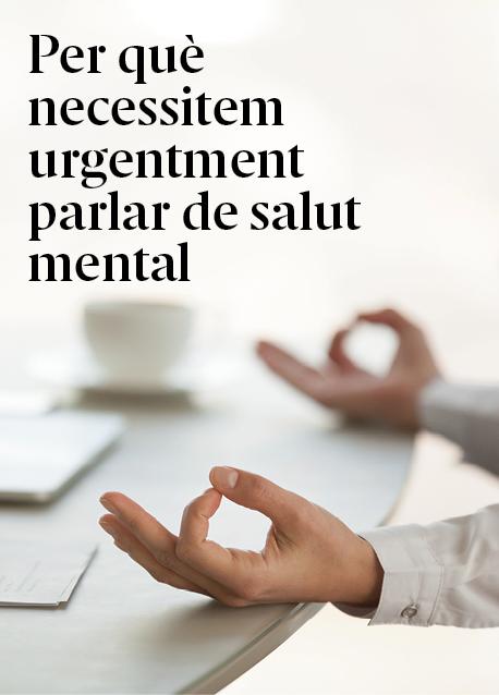 Per què necessitem urgentment parlar de la salut mental i actuar sobre aquest tema, i com crear resiliència