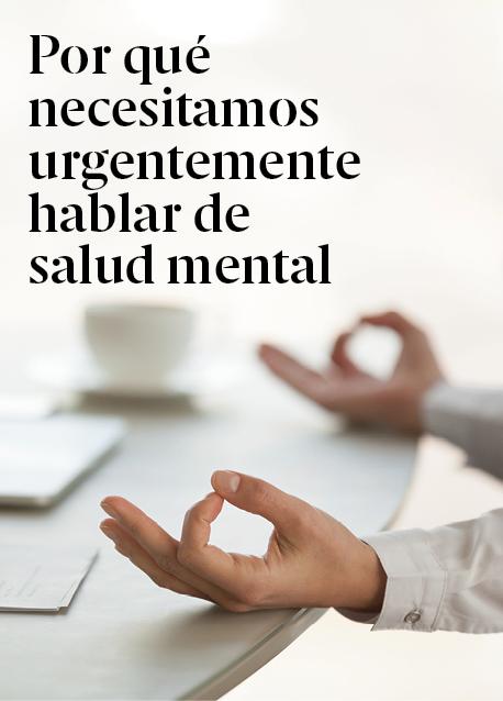 Por qué necesitamos urgentemente hablar de la salud mental y actuar al respecto, y cómo crear resiliencia