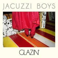 Jacuzzi Boys - Glazin' - Cool Vapors