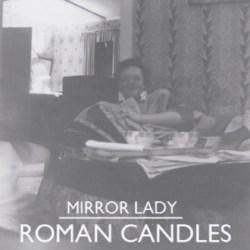 Mirror Lady - Roman Candles
