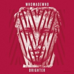 WhomadeWho–Below The Cherry Moon - Brighter - 2012