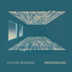 Future Screens - Microwaves - Don't Stop