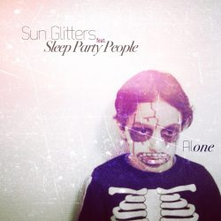 Sun Glitters - Alone - feat. - Sleep Party People - Everything Could Be Fine
