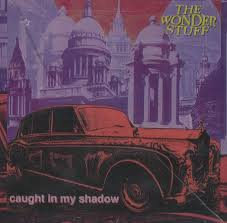 The Wonder Stuff – Caught In My Shadow
