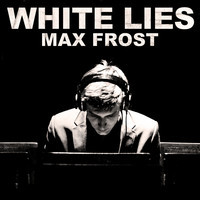 Max Frost - White Lies