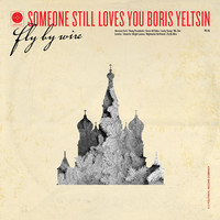 Someone Still Loves You Boris Yeltsin - Nightwater Girlfriend - Fly By Wire