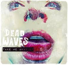 Dead Waves - Instead - Take Me Away