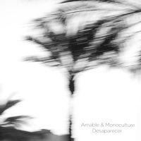 Amable & Monoculture - Desaparecer