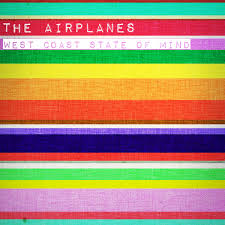 The Airplanes - West Coast State of Mind - Where You Are Now