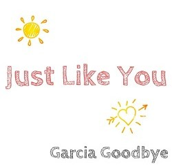 Garcia Goodbye - Just Like You