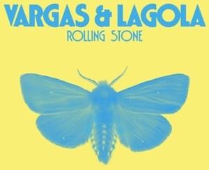Vargas & Lagola - Rolling Stone