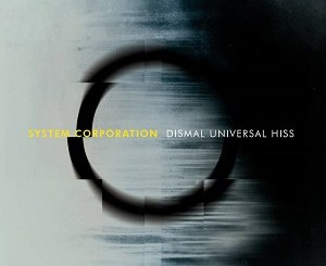 System Corporation - Dismal Universal Hiss