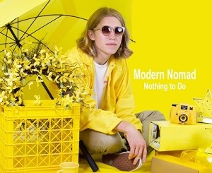 Modern Nomad - Nothing To Do - Like To Say - Don't Be Afraid