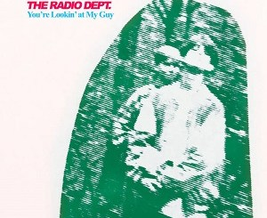 The Radio Dept. - You're Lookin' at My Guy