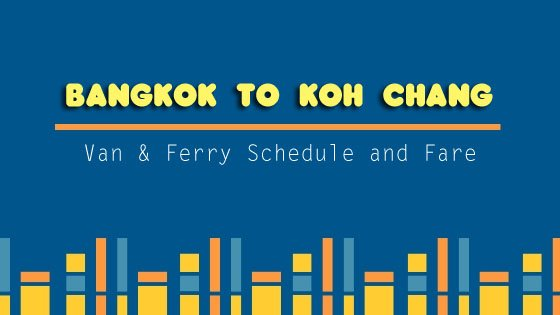 Bangkok to Koh Chang Van and Ferry Schedule
